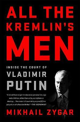 All the Kremlin's Men: Inside the Court of Vladimir Putin by Mikhail Zygar Paper