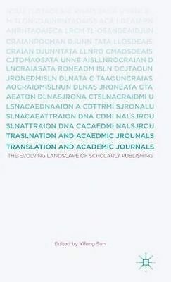Translation and Academic Journals: The Evolving Landscape of Scho by Sun, Yifeng