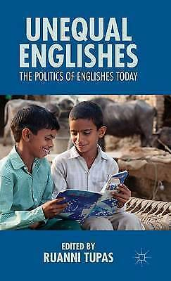 Unequal Englishes: The Politics of Englishes Today by Tupas, R. -Hcover