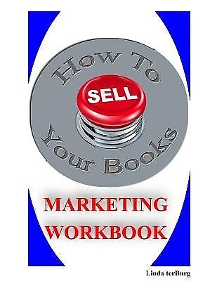 How to Sell Your Books Marketing Workbook by Terburg, Linda -Paperback