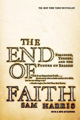 The End of Faith: Religion, Terror, and the Future of Reason by Harris, Sam