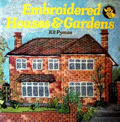 EMBROIDERED HOUSES & GARDENS by Kit Pyman - Counted Thread Techniques Described