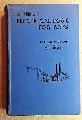 A First Electrical Book for Boys by Alfred Morgan & C L Boltz 1936 1st edition M