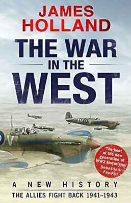 The War in the West: A New History: Volume 2 by James Holland New Paperback Book