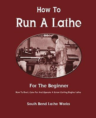 How To Run A Lathe: For The Beginner: How To Erect, South Bend Lathe Works