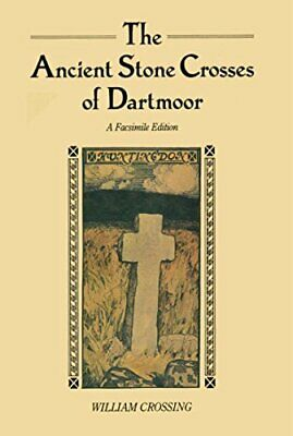The Ancient Stone Crosses of Dartmoor and its ... by Crossing, William Paperback