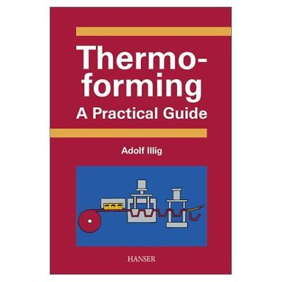 Thermoforming: A Practical Guide Schwarzmann, Peter/ Il