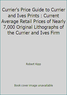 Currier's Price Guide to Currier and Ives Prints : Current Average Retail...