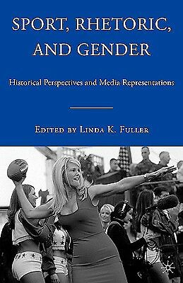Sport, Rhetoric, and Gender: Historical Perspectives and Media Re by Fuller, L.