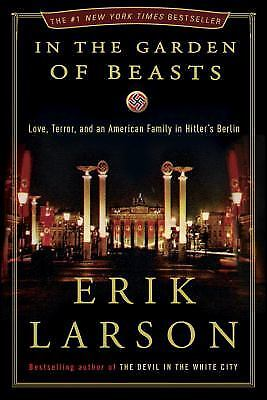 In the Garden of Beasts: Love, Terror, and an American Family in Hitler's...