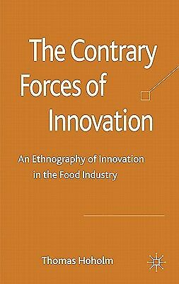 The Contrary Forces of Innovation: An Ethnography of Innovation i by Hoholm, T.