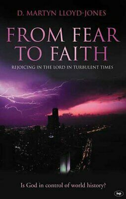 From Fear to Faith: Rejoicing in the Lord in ... by Lloyd-Jones, D. M. Paperback