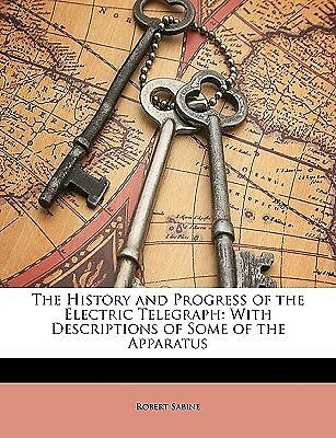 The History and Progress of the Electric Telegraph: With Descript 9781146425599