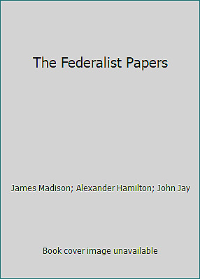 The Federalist Papers by Alexander Hamilton; James Madison; John Jay