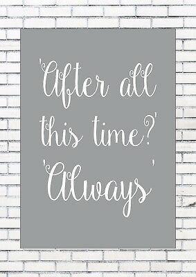 AFTER ALL THIS TIME? ALWAYS - HARRY POTTER SNAPE QUOTE Print Poster A4