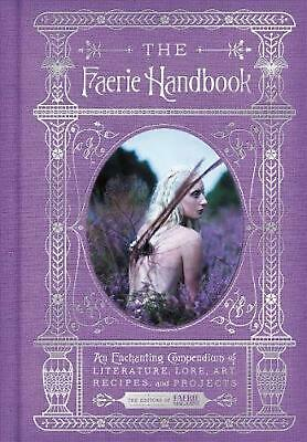 Faerie Handbook: An Enchanting Compendium of Literature, Lore, Art, Recipes, and
