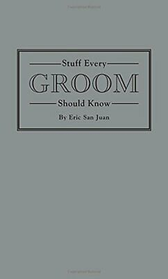 Stuff Every Groom Should Know (Stuff You Should Know) by Eric San Juan Book The