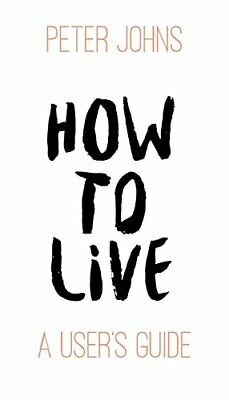 How To Live: A User's Guide by Johns, Peter Book The Cheap Fast Free Post