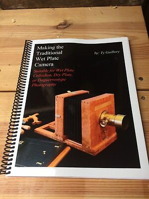 Making The Traditional Wet Plate Camera, Ty Guillory, Superb Instructions 130 pp