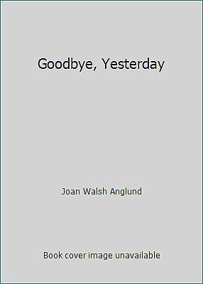 Goodbye, Yesterday by Joan Walsh Anglund