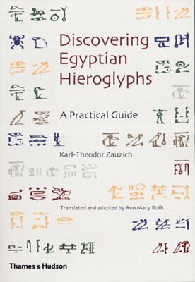 Discovering Egyptian Hieroglyphs: A Practical Guide by Ann Macy Roth Paperback