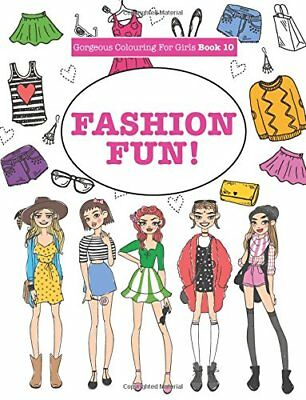 Gorgeous Colouring For Girls - Fashion Fun! (Gorgeous Colouring Books for Girls)