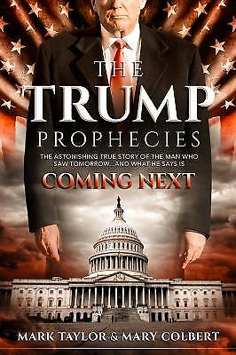 The Trump Prophecies : The Astonishing True Story of the Man Who Saw...