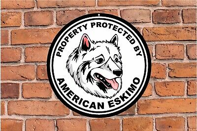 Property protected by American Eskimo dog ROUND warning aluminum metal sign #C