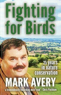 Fighting for Birds: 25 Years in Nature Conservation by Mark Avery Book The Cheap