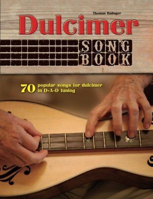 Dulcimer Songbook: 70 popular songs for dulcimer in D-A-D tuning, New