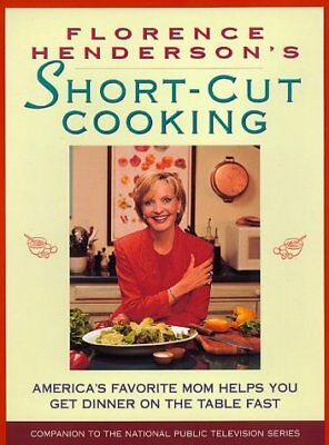 Florence Henderson's Short-Cut Cooking: America's Favorite Mom Helps You Get Din