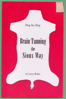 BRAIN TANNING HIDES the Sioux Way, Detailed Instructions, Pine Ridge Indian pap.