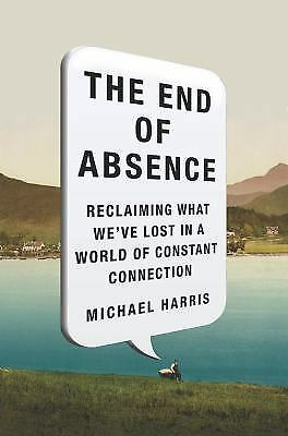 The End of Absence : Reclaiming What We've Lost in a World of...  (ExLib)