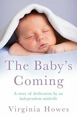 The Baby's Coming: A Story of Dedication by an Independent... by Howes, Virginia
