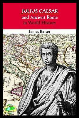 Julius Caesar and Ancient Rome in World History  (ExLib) by James Barter