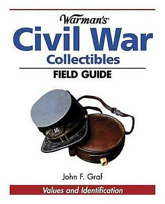 Warman's Civil War Collectibles Field Guide: Values and Identification...