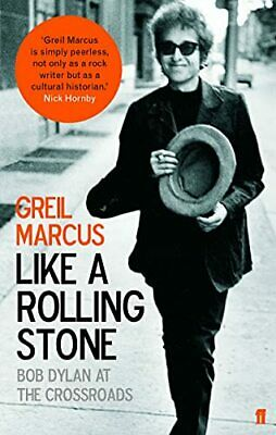 Like a Rolling Stone: Bob Dylan at the Crossroads by Marcus, Greil Paperback The
