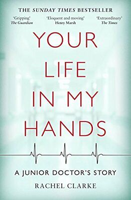 Your Life In My Hands - a Junior Doctor's Story: A Junior D... by Clarke, Rachel