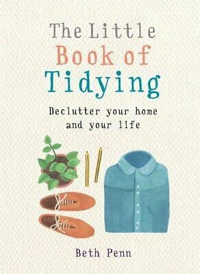 The Little Book of Tidying: Declutter your home and your life (... by Penn, Beth