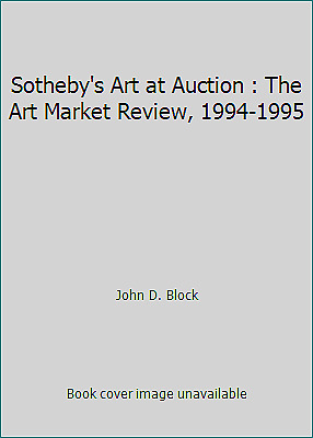 Sotheby's Art at Auction : The Art Market Review, 1994-1995 by John D. Block