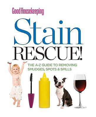 Good Housekeeping Stain Rescue! : The A-Z Guide to Removing Smudges,...  (ExLib)