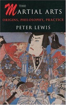 The Martial Arts: Origins, philosophy, practice. by Lewis, Peter Paperback Book