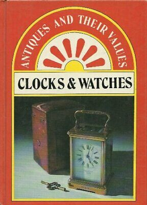 Clocks and Watches (Antiques & Their Values) by Curtis, Tony Hardback Book The