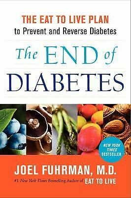 The End of Diabetes : The Eat to Live Plan to Prevent and Reverse...  (ExLib)