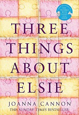 Three Things About Elsie: LONGLISTED FOR THE WOMEN'S PRIZE ... by Cannon, Joanna