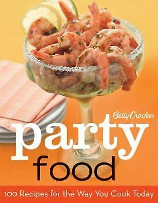 Betty Crocker Party Food : 100 Recipes for the Way You Really Cook