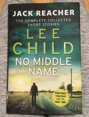 No Middle Name: Lee Child. The Complete Collected Short Stories.