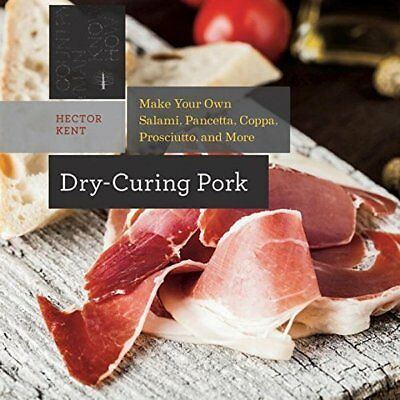 Dry–Curing Pork – Make your own prosciutto, salami, pancetta, bacon, and more! K