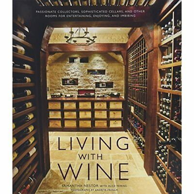 Living With Wine: Passionate Collectors, Sophisticated Cellars, and Other Rooms