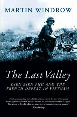 The Last Valley: Dien Bien Phu and the French Def... by Windrow, Martin Hardback
